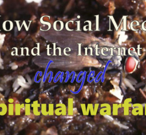 How Social Media and the Internet have changed Spiritual Warfare