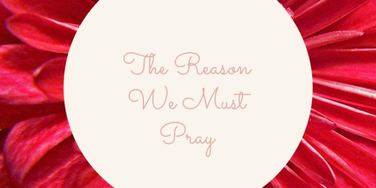 reason we must pray