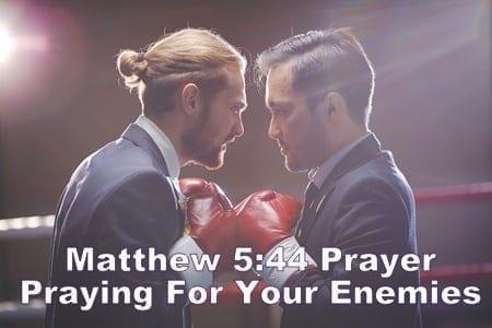 Praying for your enemies Matthew 5 44