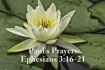 Paul's Prayers Ephesians 3 16-21