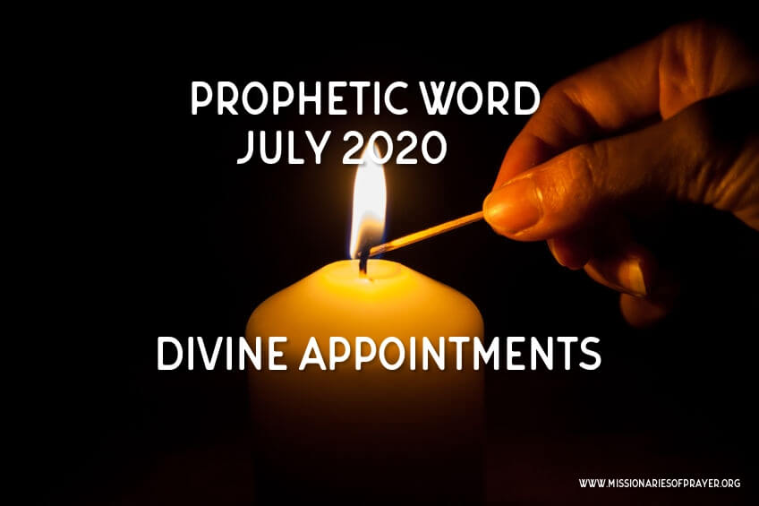 Prophetic word July 2020 divine appointments