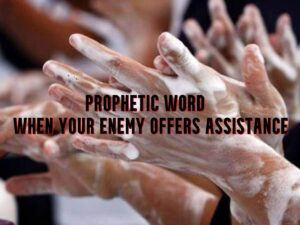 prophetic word when your enemy offers assistance