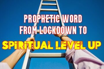 prophetic word from lockdown to spiritual level up