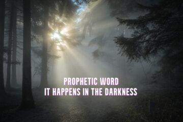 prophetic word it happens in the darkness