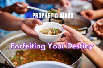 prophetic word forfeiting your destiny